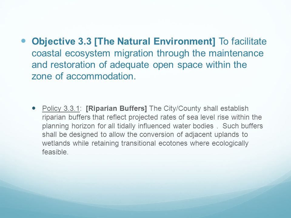 Objective 3.3 [The Natural Environment] To facilitate coastal ecosystem migration through the maintenance and restoration of adequate open space within the zone of accommodation.